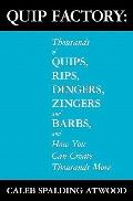 QUIP FACTORY: Thousands of Quips, Rips, Dingers, Zingers and Barbs,  and How You Can Create ...