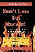 Don't Lose Fat ~ Burn It! : If You Lose Something ... You Keep Looking till You Fint It Again!