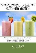 Green Smoothie Recipes and other Healthy Smoothie Recipes : Discover over 50 Easy Smoothie R...