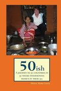 50ish: A Journey to 50 Countries in 50 Weeks Interviewing Women in their 50s