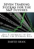 Seven Trading Systems for the S&P Futures : Gap Strategies to Day Trade the Opening Bell