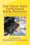 Great First Impression Book Proposal : Everything You Need to Know about Selling Your Book t...
