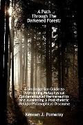 Path Through the Darkened Forest : A Heideggerian Guide to Overcoming Metaphysical-Epistemol...