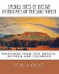 Sacred Sites of Native Americans of the Southwest : Paintings from New Mexico, Arizona and C...
