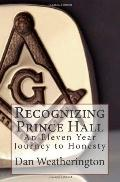 Recognizing Prince Hall : An Eleven Year Journey to Honesty