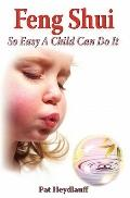 Feng Shui : So Easy a Child Can Do It