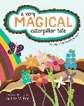 A Very Magical Caterpillar Tale: The Story of the Butterfly Life Cycle