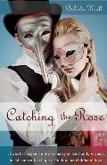 Catching the Rose : Second Edition