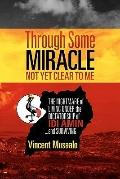 Through Some Miracle Not yet Clear to Me : The Nightmare of Living under the Dictatorship of...