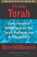 Daily Torah - Bereshit/Genesis : Daily Parashot Readings from the Torah, Haftaroh and Brit C...