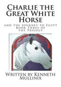 Charlie the Great White Horse : And the Journey to Egypt