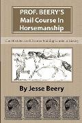 Prof. Beery's Mail Course in Horsemanship : The Most Successful Horse Training Course in His...