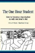 The One Hour Student: How to become a top student in only one hour a day