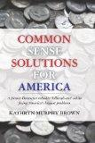 Common Sense Solutions for America: A former Democrat rebukes 'Liberals-not' while fixing Am...