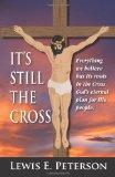It's Still The Cross: Everything we believe has its roots in the cross. (Volume 1)