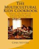 The Multicultural Kids Cookbook: Ideas to Enrich, Enlighten and Enjoy Diversity