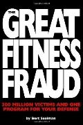 Great Fitness Fraud : 300 Million Victims and One Program for Your Defense
