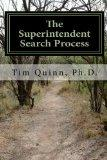 The Superintendent Search Process: A Guide to Getting the Job and Getting Off to a Great Sta...