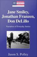 Jane Smiley, Jonathan Franzen, Don DeLillo : Narratives of Everyday Justice