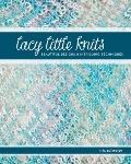 Lacy Little Knits : Beautiful Designs and Intriguing Techniques