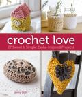 Crochet Love : 25 Sweet and Simple Zakka-Inspired Projects