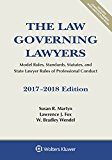 The Law Governing Lawyers: Model Rules, Standards, Statutes, and State Lawyer Rules of Profe...