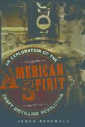 American Spirit : An Exploration of the Craft Distilling Revolution