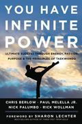 You Have Infinite Power : Ultimate Success Through Energy, Passion, and Purpose
