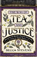 Way of Tea and Justice : Rescuing the World's Favorite Beverage from Its Violent History