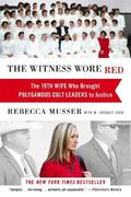 Witness Wore Red : The 19th Wife Who Brought Polygamous Cult Leaders to Justice