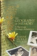 Geography of Memory : A Pilgrimage Through Alzheimer's