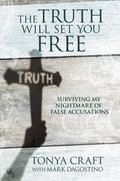 Truth Will Set You Free : Surviving My Nightmare of False Accusations
