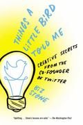 Things a Little Bird Told Me : Confessions of the Creative Mind