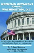 Weekend Getaways Around Washington, D. C. : Including Virginia, Maryland, Delaware, Pennsylv...