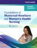 Study Guide for Foundations of Maternal-Newborn and Women's Health Nursing, 6e (Murray, Stud...