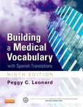 Building a Medical Vocabulary: with Spanish Translations, 9e (Leonard, Building a Medical Vo...