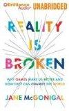 [ { REALITY IS BROKEN: WHY GAMES MAKE US BETTER AND HOW THEY CAN CHANGE THE WORLD - GREENLIG...