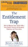 The Entitlement Trap: How to Rescue Your Child with a New Family System of Choosing, Earning...