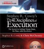 Stephen R. Covey's The 4 Disciplines of Execution: The Secret To Getting Things Done, On Tim...