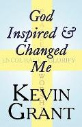God Inspired and Changed Me