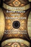 The Revived Roman Empire and the European Union: Pathway to the Seventieth Week of Daniel's ...