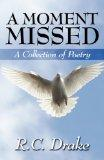 A Moment Missed: A Collection of Poetry