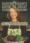 Hunting Widow's Guide to Great Venison Cooking : Family Favorites