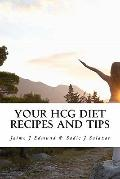 Your HCG Diet Recipes and Tips : A HCG Guide for Success