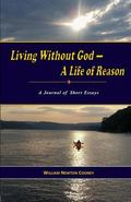 Living Without God-A Life of Reason : A Journal of Short Essays