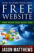 How to Make Your Own Free Website : And Your Free Blog Too