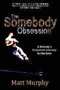 The Somebody Obsession: A Nobody's Desperate Journey to Stardom