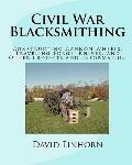 Civil War Blacksmithing: Constructing Cannon Wheels, Traveling Forge, Knives, and Other Proj...
