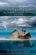 Underwater Home: What Should You Do if You Owe More on Your Home than It's Worth? (Volume 1)