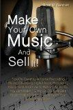 Make Your Own Music And Sell It!: Tips On Creating A Home Recording Studio, Choosing Digital...